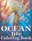 Ocean Life Coloring Book: An Ocean Adventure and Coloring Book for Adults Cover Image