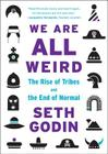 We Are All Weird: The Rise of Tribes and the End of Normal Cover Image