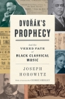 Dvorak's Prophecy: And the Vexed Fate of Black Classical Music Cover Image