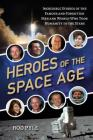 Heroes of the Space Age: Incredible Stories of the Famous and Forgotten Men and Women Who Took Humanity  to the Stars Cover Image