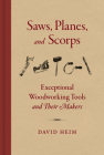 Saws, Planes, and Scorps: Exceptional Woodworking Tools and Their Makers Cover Image