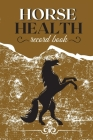 Horse Health Record Book: Horse Training Journal - Horse Health Care Log for Recording Regular Maintenance and Training Goals Cover Image