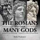 The Romans and Their Many Gods - Ancient Roman Mythology - Children's Greek & Roman Books Cover Image