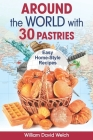 Around the World with 30 Pastries: Easy Home-Style Recipes Cover Image