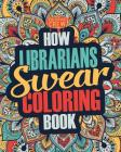 How Librarians Swear Coloring Book: A Funny, Irreverent, Clean Swear Word Librarian Coloring Book Gift Idea Cover Image