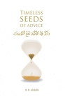 Timeless Seeds of Advice: The Sayings of Prophet Muhammad ﷺ, Ibn Taymiyyah, Ibn al-Qayyim, Ibn al-Jawzi and Other Prominent Scholars in B Cover Image
