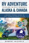 RV Adventure to Explore the Wild & Wonderful Alaska & Canada: A Budget Friendly Guide to Visit Alaska & Canada in a RV Cover Image