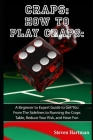 Craps: How to Play Craps: A Beginner to Expert Guide to Get You From The Sidelines to Running the Craps Table, Reduce Your Ri Cover Image