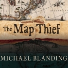 The Map Thief Lib/E: The Gripping Story of an Esteemed Rare-Map Dealer Who Made Millions Stealing Priceless Maps Cover Image