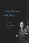 In the Shadow of Du Bois: Afro-Modern Political Thought in America Cover Image