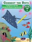Connect the Dots for Kids Age 5: Fun Tracing Dot to Dot and Coloring Workbook for Boys and Girls Cover Image