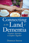 Connecting in the Land of Dementia: Creative Activities to Explore Together Cover Image