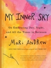 My Inner Sky: On Embracing Day, Night, and All the Times in Between Cover Image
