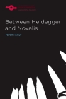 Between Heidegger and Novalis (Studies in Phenomenology and Existential Philosophy) Cover Image