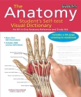 Anatomy Student's Self-Test Visual Dictionary: An All-in-One Anatomy Reference and Study Aid (Barron's Visual Dictionaries) Cover Image
