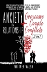 Anxiety in Relationship + Overcome Couple Conflicts: How to Eliminate Jealousy, Fear of Abandonment, Insecurity and Attachment. Simple and Effective S Cover Image