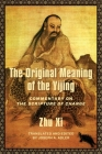 The Original Meaning of the Yijing: Commentary on the Scripture of Change (Translations from the Asian Classics) Cover Image