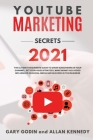 YOUTUBE MARKETING SECRETS 2021 The ultimate beginners guide to grow subscribers in your channel, set your video strategy, make money as a video influe Cover Image