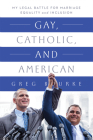 Gay, Catholic, and American: My Legal Battle for Marriage Equality and Inclusion Cover Image