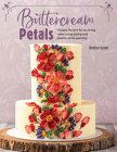 Buttercream Petals: Vibrant flowers for stunning cakes using piping and palette-knife painting Cover Image