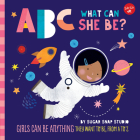 ABC for Me: ABC What Can She Be?: Girls can be anything they want to be, from A to Z Cover Image