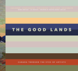 The Good Lands: Canada Through the Eyes of Its Artists Cover Image