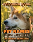 Coloring book - Pet Names - Puppy Name Ideas - 75+ Names Over Mandalas: 79 Pet Names - 79 Awesome Mandalas - 158% FUN - Color Mandala - Perfect GIFT f Cover Image