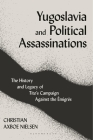 Yugoslavia and Political Assassinations: The History and Legacy of Tito's Campaign Against the Emigrés Cover Image