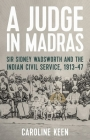 A Judge in Madras: Sir Sidney Wadsworth and the Indian Civil Service, 1913-47 Cover Image