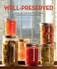 Well-Preserved: Recipes and Techniques for Putting Up Small Batches of Seasonal Foods Cover Image