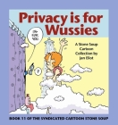 Privacy Is for Wussies: Book 11 of the Syndicated Cartoon Stone Soup Cover Image