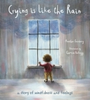 Crying is Like the Rain: A Story of Mindfulness and Feelings Cover Image