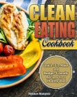Clean-Eating Cookbook: Quick-To-Make and Budget-Friendly Recipes for a Healthy Diet Cover Image