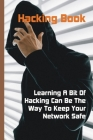 Hacking Book: Learning A Bit Of Hacking Can Be The Way To Keep Your Network Safe: Basic Concepts Of Hacking Cover Image