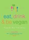 Eat, Drink & Be Vegan: Everyday Vegan Recipes Worth Celebrating Cover Image