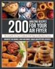 200 Amazing Recipes For Your Air Fryer: The Complete Air Fryer Cookbook. Breakfast, Brunch, Lunch and Dinner, Snacks, Appetizer and Desserts. Cover Image