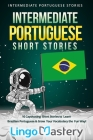 Intermediate Portuguese Short Stories: 10 Captivating Short Stories to Learn Brazilian Portuguese & Grow Your Vocabulary the Fun Way! Cover Image