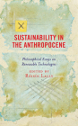 Sustainability in the Anthropocene: Philosophical Essays on Renewable Technologies Cover Image