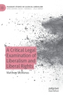 A Critical Legal Examination of Liberalism and Liberal Rights (Palgrave Studies in Classical Liberalism) Cover Image