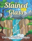 Stained Glass Coloring Book For Adults: Easy Coloring Book for Adults, Large Print Designs for Stress Relieving and Relaxation Cover Image