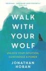Walk With Your Wolf: Unlock your intuition, confidence & power with walking therapy Cover Image