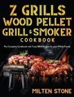 Z Grills Wood Pellet Grill & Smoker Cookbook: The Complete Cookbook with Tasty BBQ Recipes for your Whole Family Cover Image
