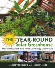 The Year-Round Solar Greenhouse: How to Design and Build a Net-Zero Energy Greenhouse Cover Image