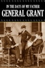 In the Days of My Father: General Grant (Expanded, Annotated) Cover Image