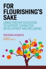For Flourishing's Sake: Using Positive Education to Support Character Development and Well-Being Cover Image