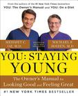 You: Staying Young: The Owner's Manual for Looking Good & Feeling Great Cover Image