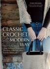 Classic Crochet the Modern Way: Over 35 Fresh Designs Using Traditional Techniques: Placemats, Potholders, Bags, Scarves, Mitts and More Cover Image