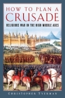 How to Plan a Crusade: Religious War in the High Middle Ages Cover Image