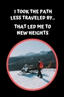 I Took The Path Less Traveled By.. That Led Me To New Heights: Snowmobiling Themed Novelty Lined Notebook / Journal To Write In Perfect Gift Item (6 x Cover Image