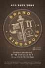 Brand Singapore: Nation Branding After Lee Kuan Yew, in a Divisive World Cover Image